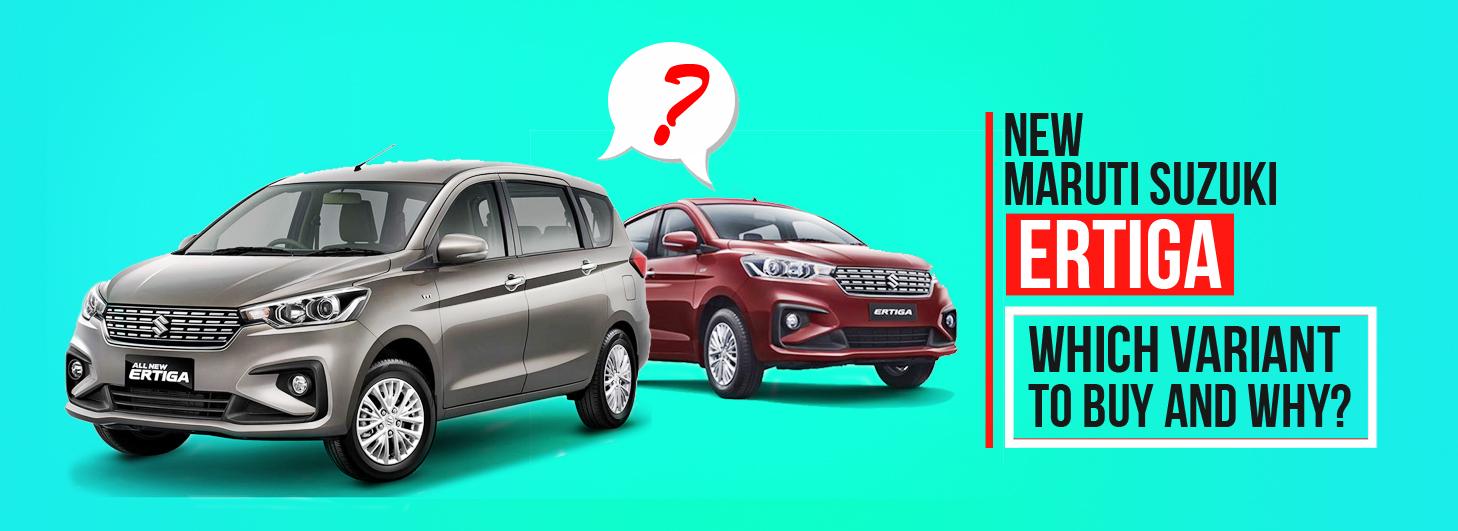 New Maruti Suzuki Ertiga– Which Variant To Buy And Why?
